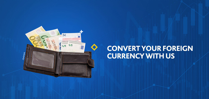 Convert your foreign currency with us